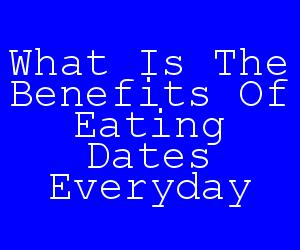 What Is The Benefits Of Eating Dates Everyday.jpg