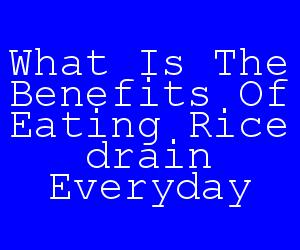 What Is The Benefits Of Eating Rice drain Everyday.jpg