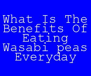 What Is The Benefits Of Eating Wasabi peas Everyday.jpg