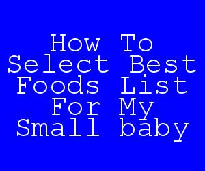 How To Select Best Foods List For My Small baby.jpg