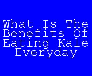 What Is The Benefits Of Eating Kale Everyday.jpg