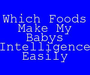 Which Foods Make My Babys Intelligence Easily.jpg