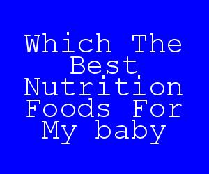 Which The Best Nutrition Foods For My baby.jpg