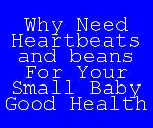 Why Need Heartbeats and beans For Your Small Baby Good Health.jpg